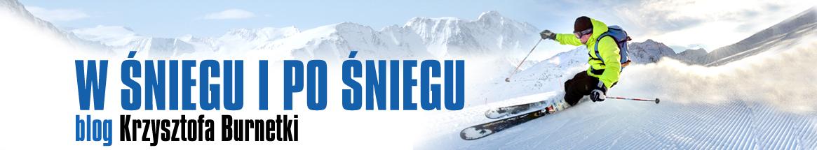 W śniegu i po śniegu - Krzysztofa Burnetki zimowy styl życia, czyli góry, narty, deska… i cała reszta